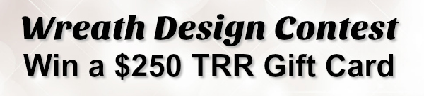 Wreath Design Contest: Win a $250 TRR Gift Card